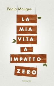 La mia vita a impatto zero, di Paola Maugeri